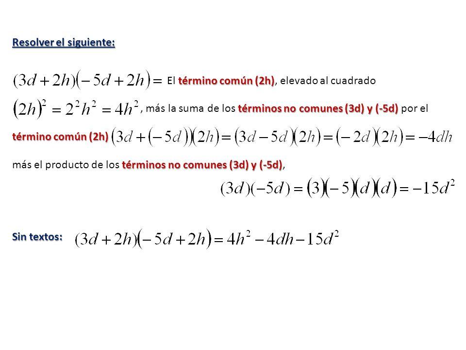 Resolver el siguiente: término común (2h) El término común (2h), elevado al cuadrado términos no comunes (3d) y (-5d) término común (2h), más la suma