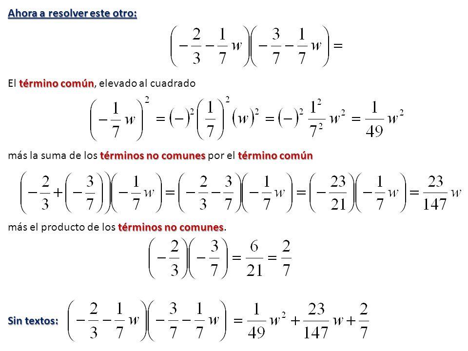 Ahora a resolver este otro: término común El término común, elevado al cuadrado términos no comunes término común más la suma de los términos no comun