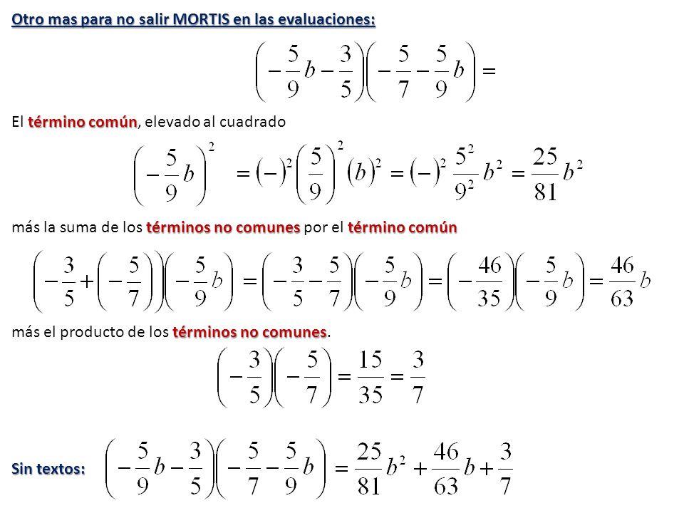 Otro mas para no salir MORTIS en las evaluaciones: término común El término común, elevado al cuadrado términos no comunes término común más la suma d