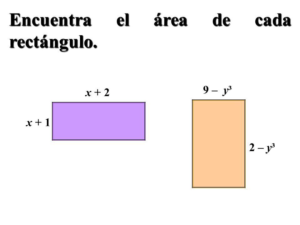 Encuentra el área de cada rectángulo. x + 2 9 – y³ 2 – y³ x + 1