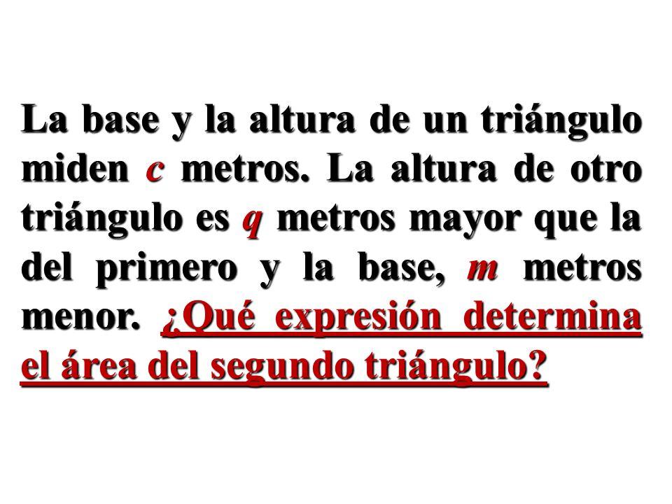La base y la altura de un triángulo miden c metros. La altura de otro triángulo es q metros mayor que la del primero y la base, m metros menor. ¿Qué e