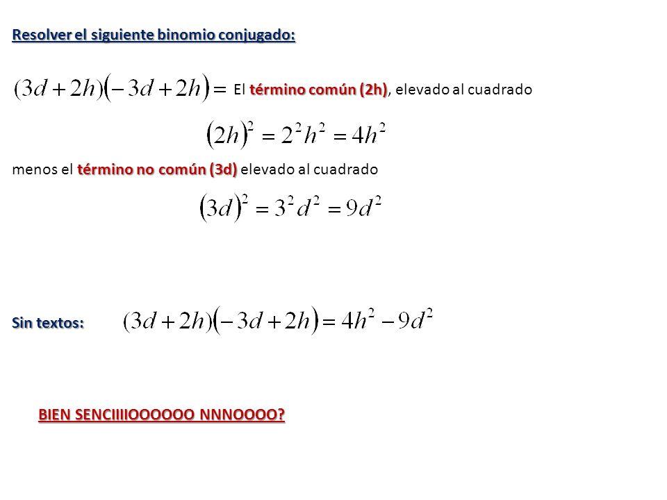 Resolver el siguiente binomio conjugado: término común (2h) El término común (2h), elevado al cuadrado término no común (3d) menos el término no común