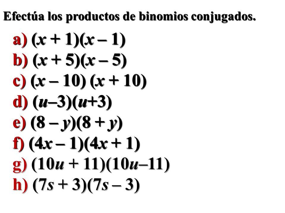 Efectúa los productos de binomios conjugados. a) (x + 1)(x – 1) b) (x + 5)(x – 5) c) (x – 10) (x + 10) d) (u–3)(u+3) e) (8 – y)(8 + y) f) (4x – 1)(4x