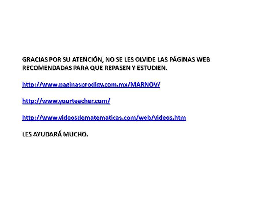 GRACIAS POR SU ATENCIÓN, NO SE LES OLVIDE LAS PÁGINAS WEB RECOMENDADAS PARA QUE REPASEN Y ESTUDIEN. http://www.paginasprodigy.com.mx/MARNOV/ http://ww