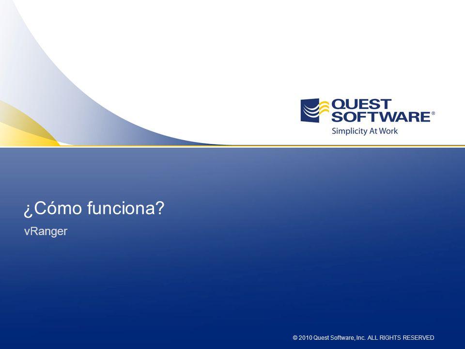 © 2010 Quest Software, Inc. ALL RIGHTS RESERVED ¿Cómo funciona? vRanger