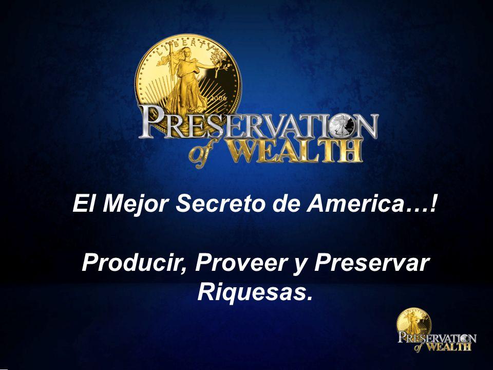 El Mejor Secreto de America…! Producir, Proveer y Preservar Riquesas.