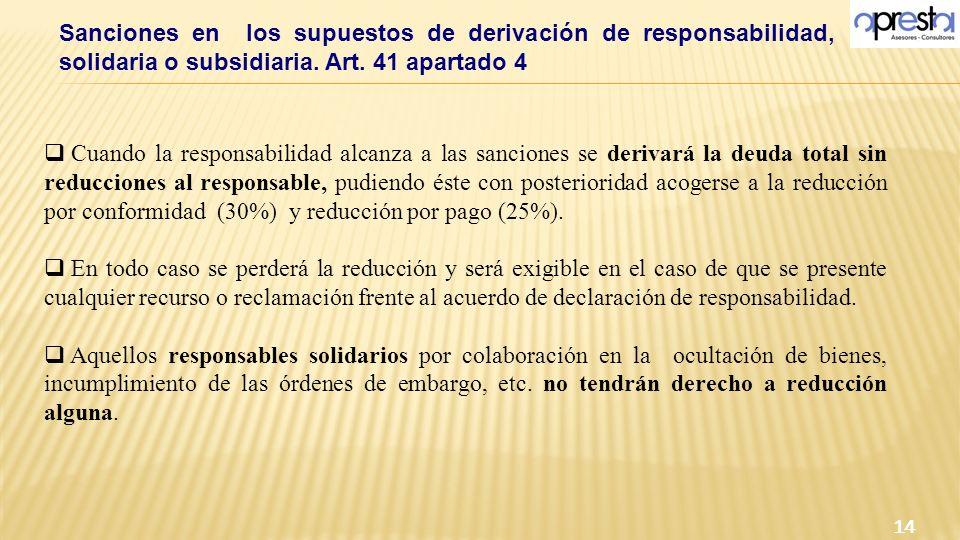 Sanciones en los supuestos de derivación de responsabilidad, solidaria o subsidiaria. Art. 41 apartado 4 14 Cuando la responsabilidad alcanza a las sa