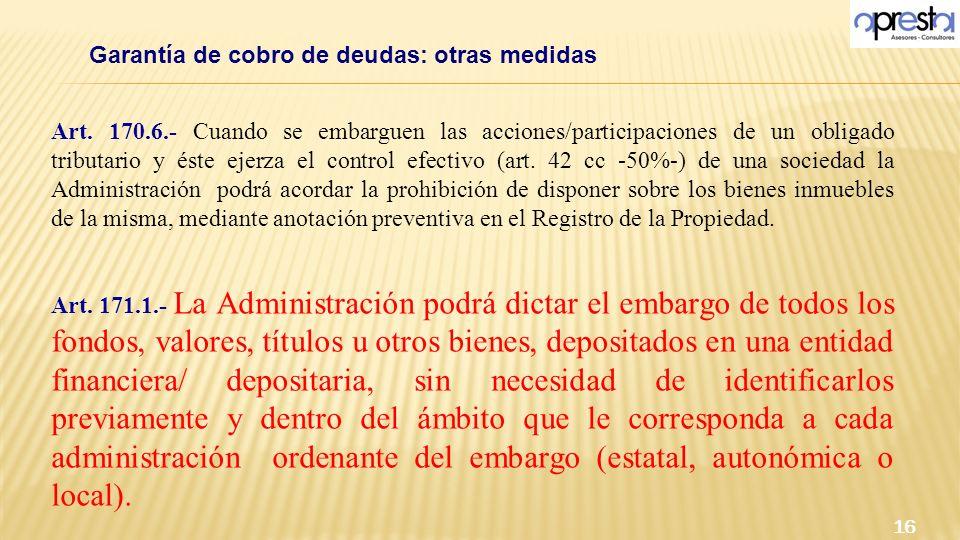 Garantía de cobro de deudas: otras medidas 16 Art. 170.6.- Cuando se embarguen las acciones/participaciones de un obligado tributario y éste ejerza el