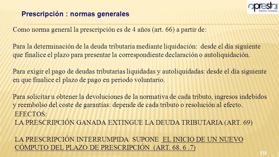 Como norma general la prescripción es de 4 años (art. 66) a partir de: Para la determinación de la deuda tributaria mediante liquidación: desde el día