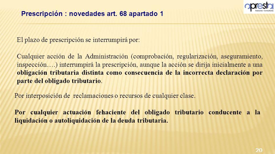20 Prescripción : novedades art. 68 apartado 1 El plazo de prescripción se interrumpirá por: Cualquier acción de la Administración (comprobación, regu