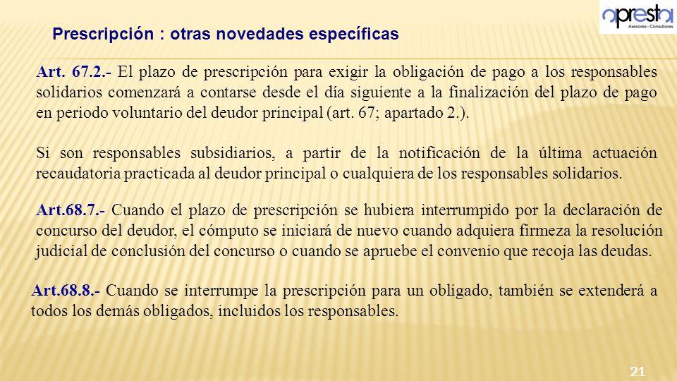 Art. 67.2.- El plazo de prescripción para exigir la obligación de pago a los responsables solidarios comenzará a contarse desde el día siguiente a la