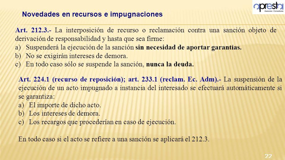 Art. 212.3.- La interposición de recurso o reclamación contra una sanción objeto de derivación de responsabilidad y hasta que sea firme: a)Suspenderá
