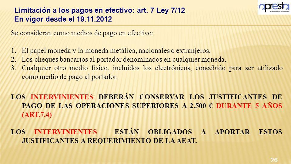 Limitación a los pagos en efectivo: art. 7 Ley 7/12 En vigor desde el 19.11.2012 26 Se consideran como medios de pago en efectivo: 1.El papel moneda y
