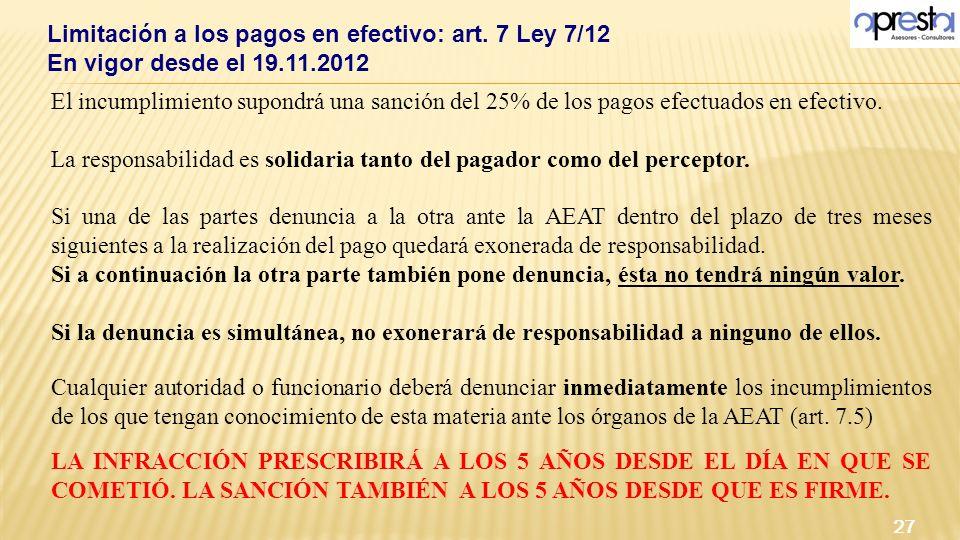 Limitación a los pagos en efectivo: art. 7 Ley 7/12 En vigor desde el 19.11.2012 27 El incumplimiento supondrá una sanción del 25% de los pagos efectu