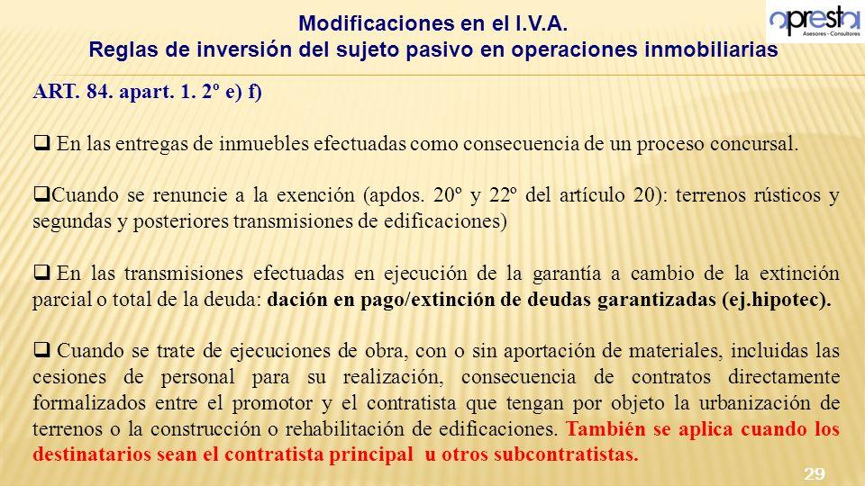 ART. 84. apart. 1. 2º e) f) En las entregas de inmuebles efectuadas como consecuencia de un proceso concursal. Cuando se renuncie a la exención (apdos