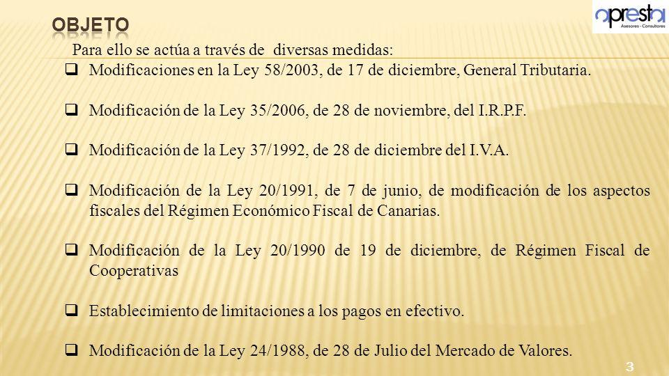 Para ello se actúa a través de diversas medidas: Modificaciones en la Ley 58/2003, de 17 de diciembre, General Tributaria. Modificación de la Ley 35/2