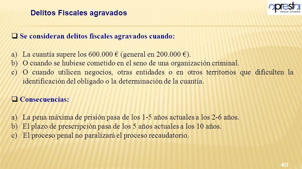 Se consideran delitos fiscales agravados cuando: a)La cuantía supere los 600.000 (general en 200.000 ). b)O cuando se hubiese cometido en el seno de u