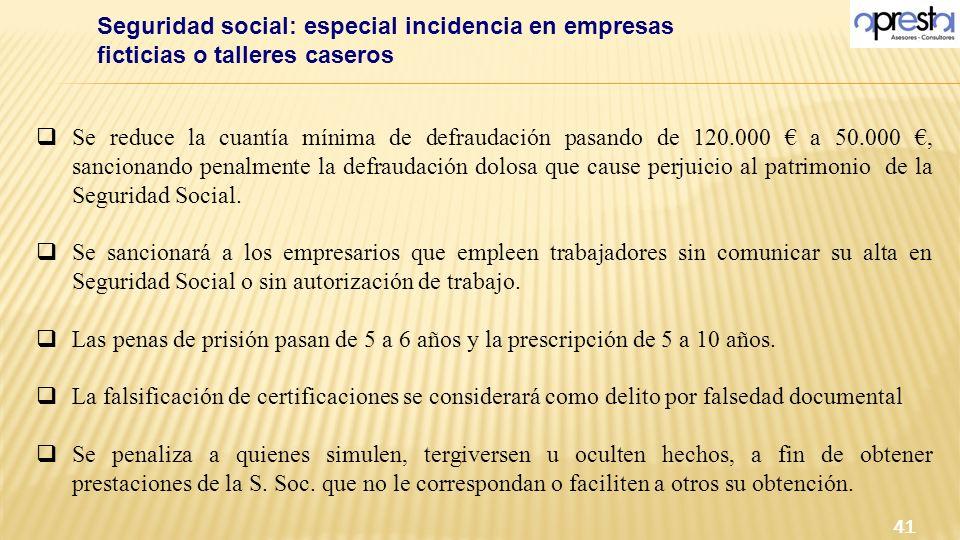 Se reduce la cuantía mínima de defraudación pasando de 120.000 a 50.000, sancionando penalmente la defraudación dolosa que cause perjuicio al patrimon