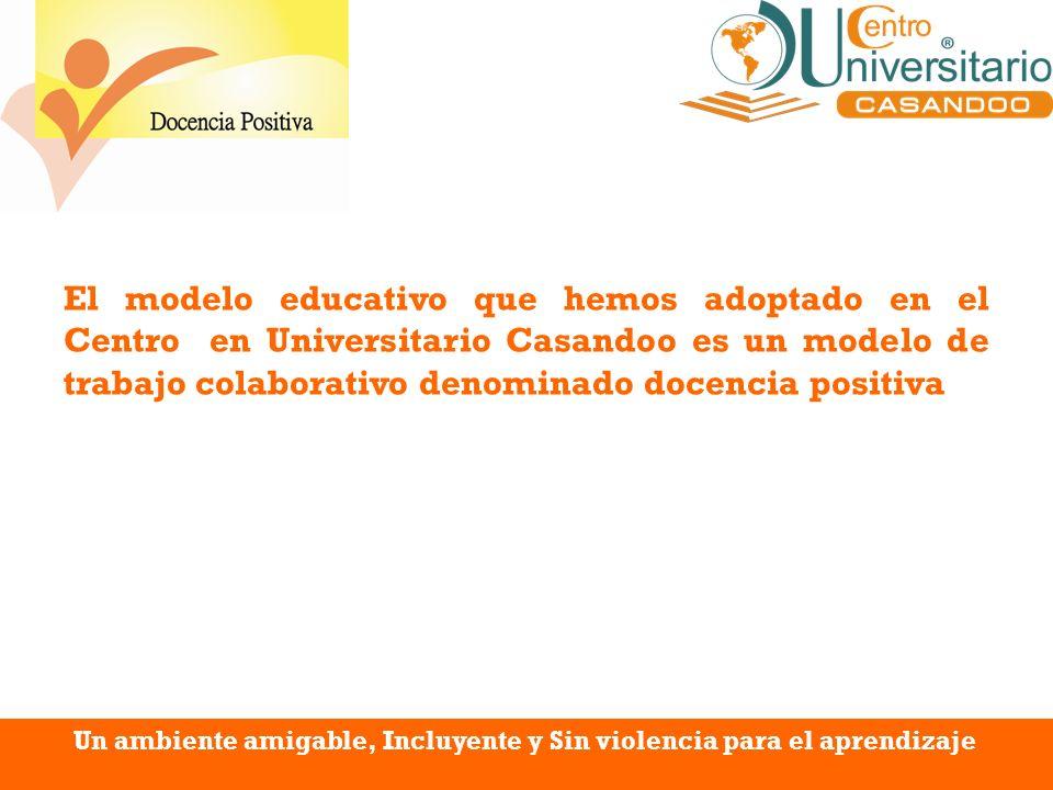 El modelo educativo que hemos adoptado en el Centro en Universitario Casandoo es un modelo de trabajo colaborativo denominado docencia positiva Un amb