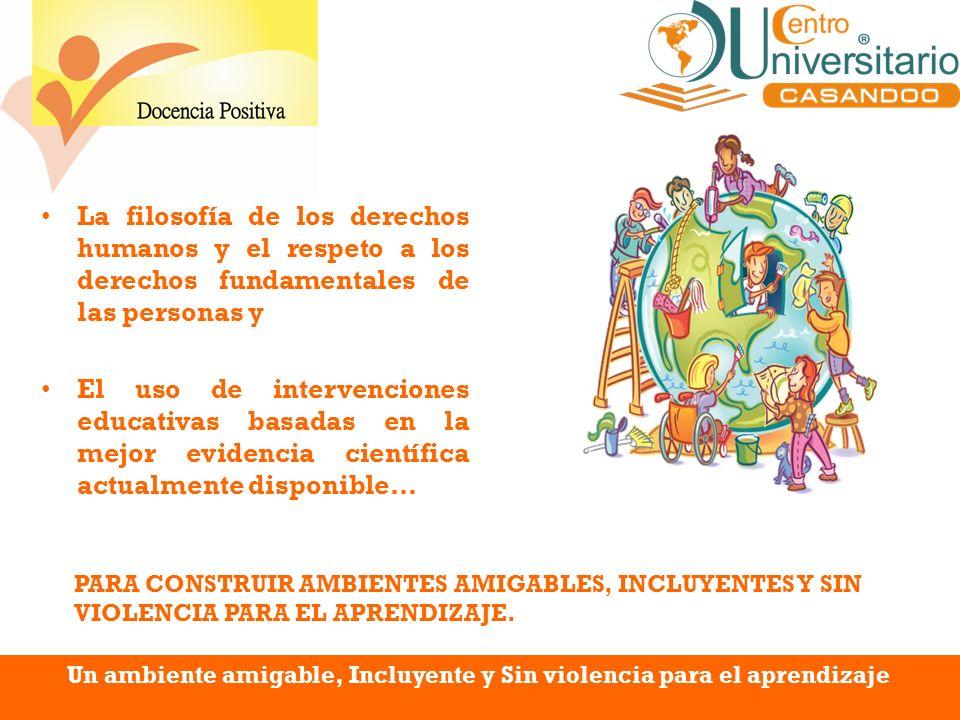 Un ambiente amigable, Incluyente y Sin violencia para el aprendizaje La filosofía de los derechos humanos y el respeto a los derechos fundamentales de