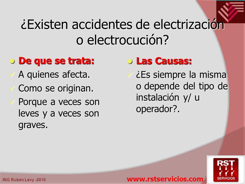 ING Rubén Levy -2010 ¿Existen accidentes de electrización o electrocución? De que se trata: De que se trata: A quienes afecta. A quienes afecta. Como