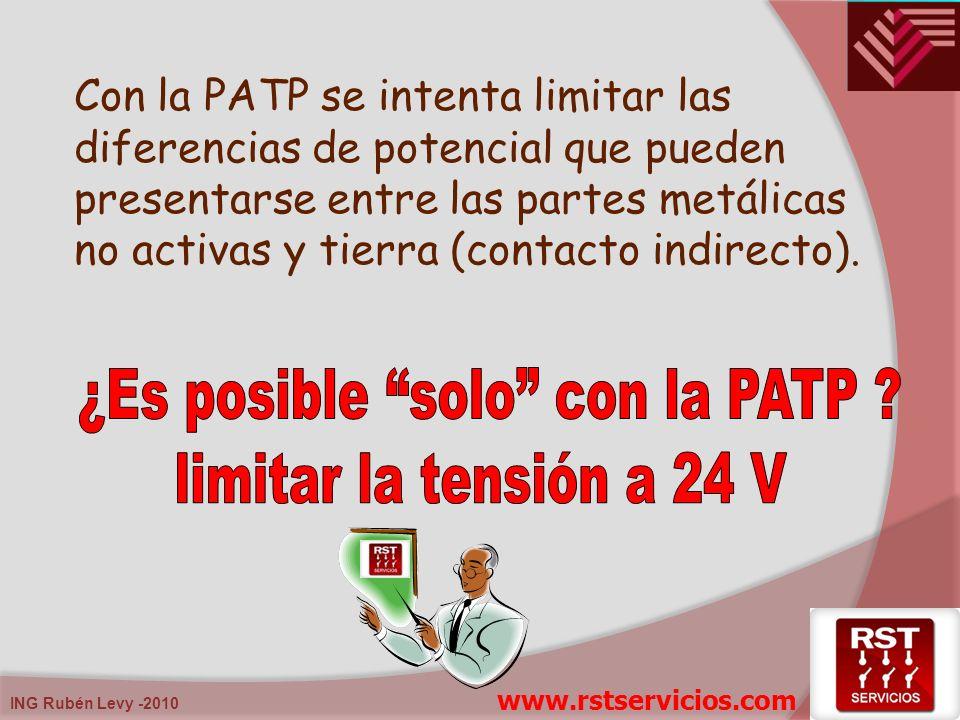Con la PATP se intenta limitar las diferencias de potencial que pueden presentarse entre las partes metálicas no activas y tierra (contacto indirecto)