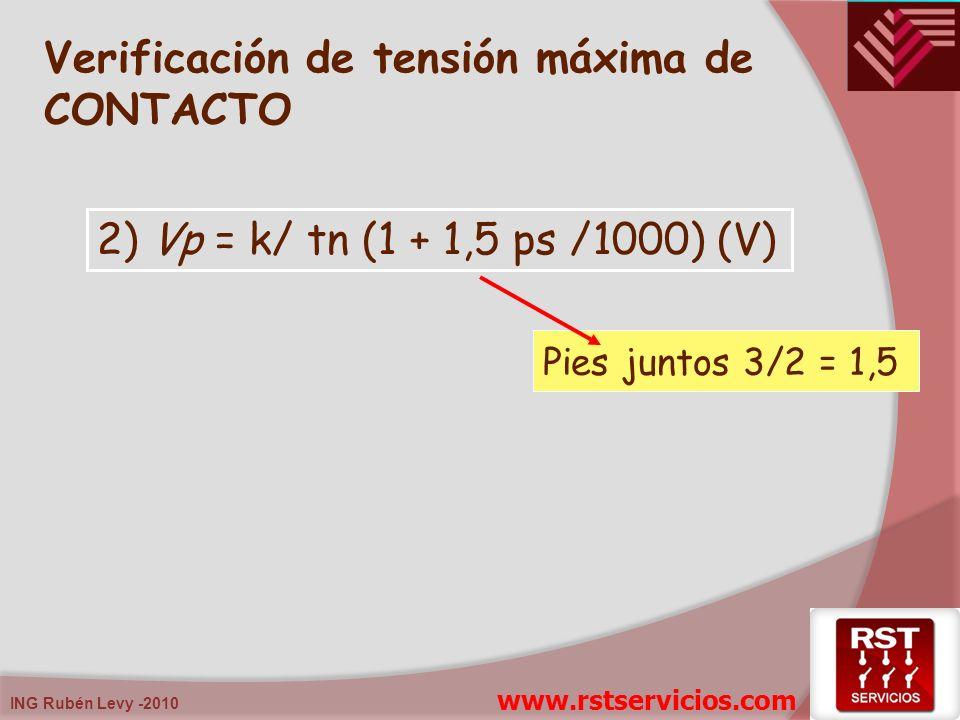 ING Rubén Levy -2010 2) Vp = k/ tn (1 + 1,5 ps /1000) (V) Verificación de tensión máxima de CONTACTO Pies juntos 3/2 = 1,5 www.rstservicios.com
