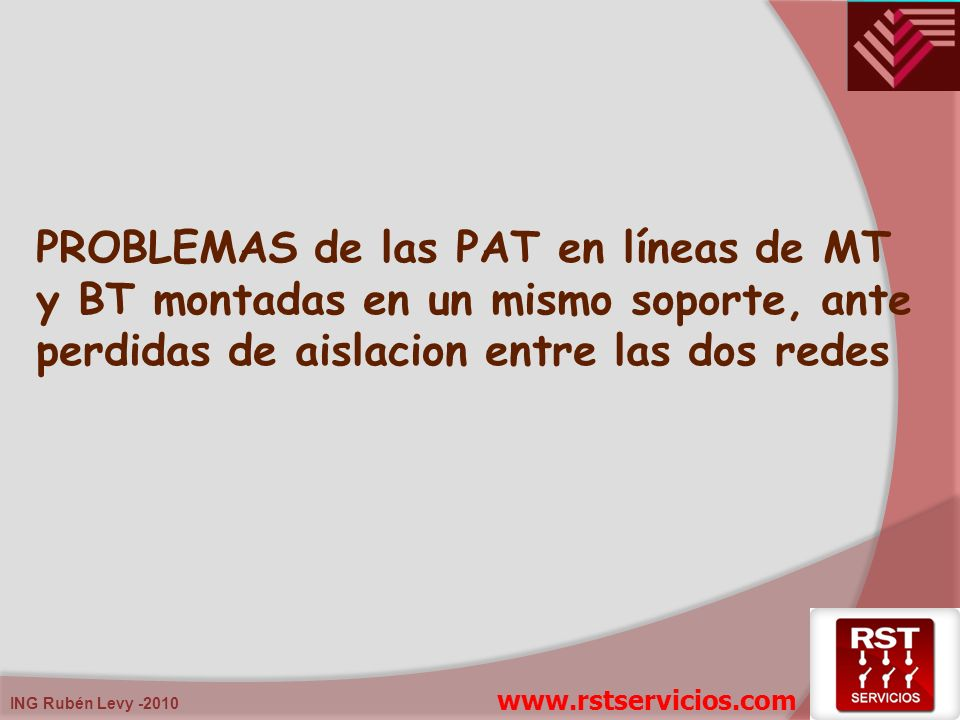 ING Rubén Levy -2010 PROBLEMAS de las PAT en líneas de MT y BT montadas en un mismo soporte, ante perdidas de aislacion entre las dos redes www.rstser