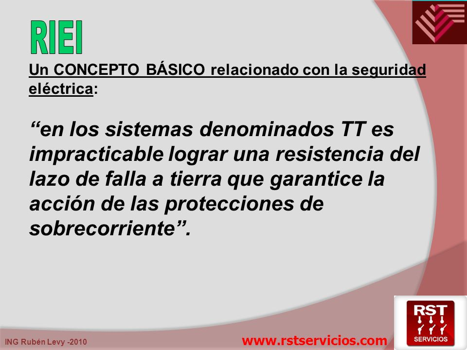 ING Rubén Levy -2010 Un CONCEPTO BÁSICO relacionado con la seguridad eléctrica: en los sistemas denominados TT es impracticable lograr una resistencia