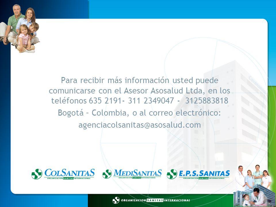 Para recibir más información usted puede comunicarse con el Asesor Asosalud Ltda, en los teléfonos 635 2191- 311 2349047 - 3125883818 Bogotá – Colombi