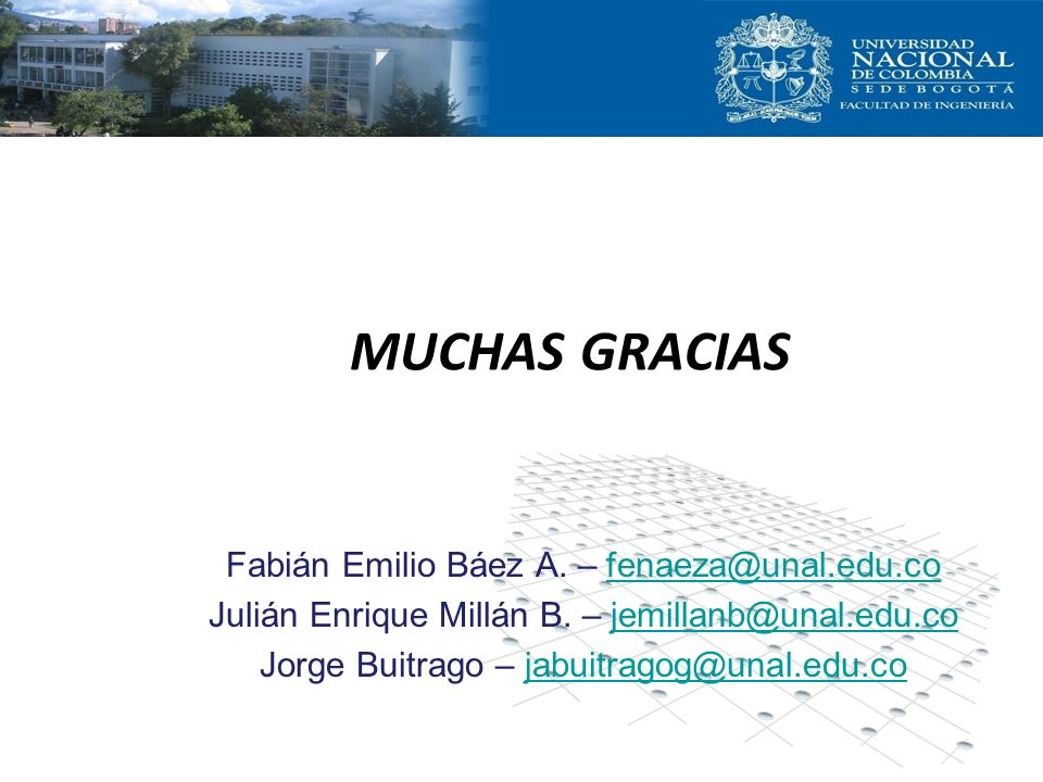 MUCHAS GRACIAS Fabián Emilio Báez A. – fenaeza@unal.edu.cofenaeza@unal.edu.co Julián Enrique Millán B. – jemillanb@unal.edu.cojemillanb@unal.edu.co Jo