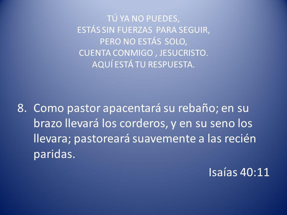 TÚ YA NO PUEDES, ESTÁS SIN FUERZAS PARA SEGUIR, PERO NO ESTÁS SOLO, CUENTA CONMIGO, JESUCRISTO. AQUÍ ESTÁ TU RESPUESTA. 7.El que encubre sus pecados n