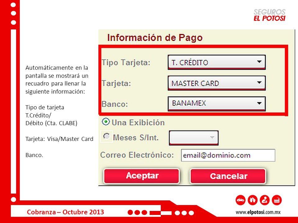 Automáticamente en la pantalla se mostrará un recuadro para llenar la siguiente información: Tipo de tarjeta T.Crédito/ Débito (Cta. CLABE) Tarjeta: V