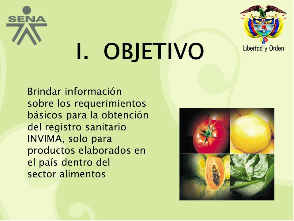 I. OBJETIVO Brindar información sobre los requerimientos básicos para la obtención del registro sanitario INVIMA, solo para productos elaborados en el