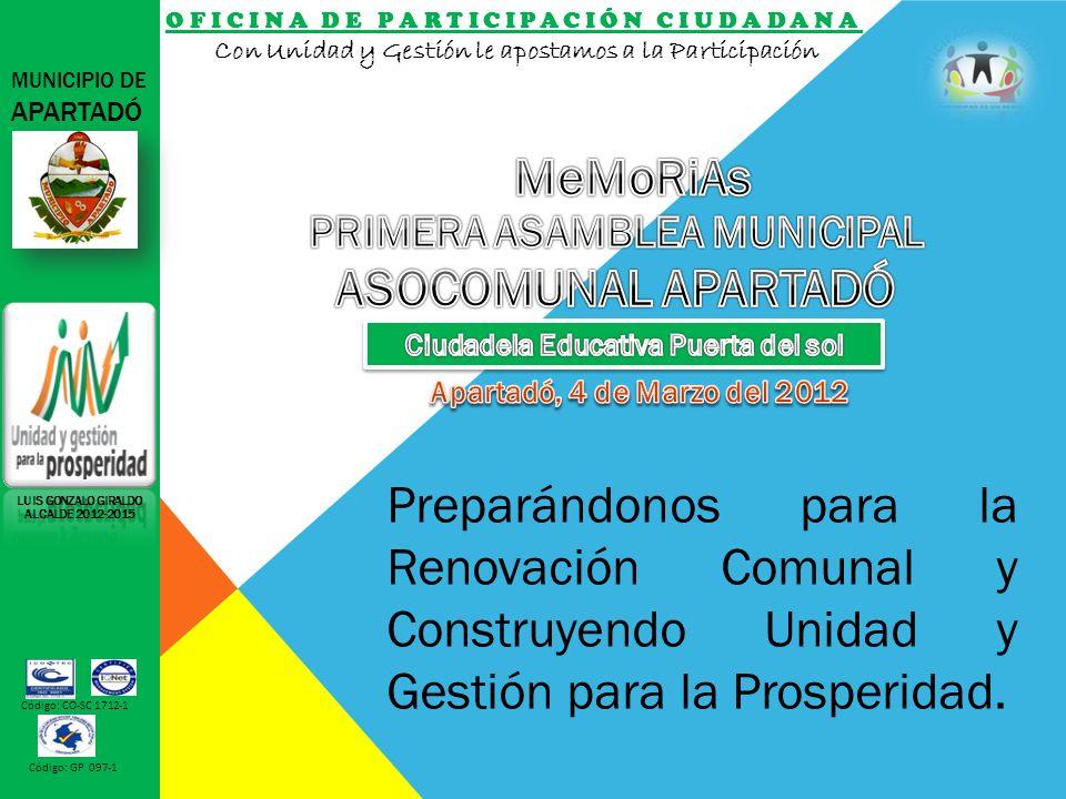 MUNICIPIO DE APARTADÓ Código: CO-SC 1712-1 Código: GP 097-1 Preparándonos para la Renovación Comunal y Construyendo Unidad y Gestión para la Prosperidad.