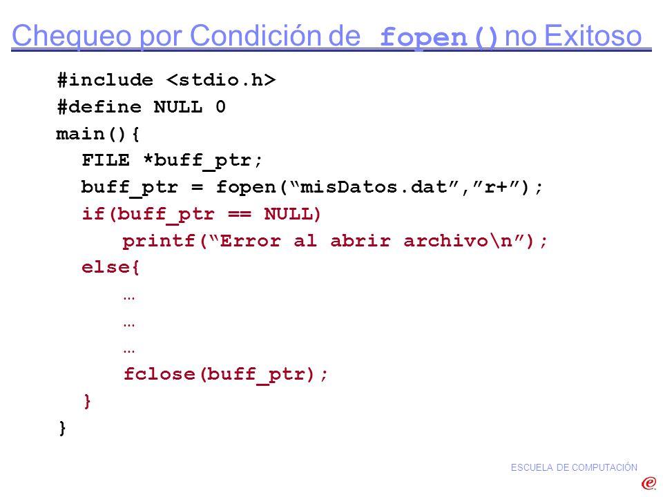 ESCUELA DE COMPUTACIÓN #include #define NULL 0 main(){ FILE *buff_ptr; buff_ptr = fopen(misDatos.dat,r+); if(buff_ptr == NULL) printf(Error al abrir a