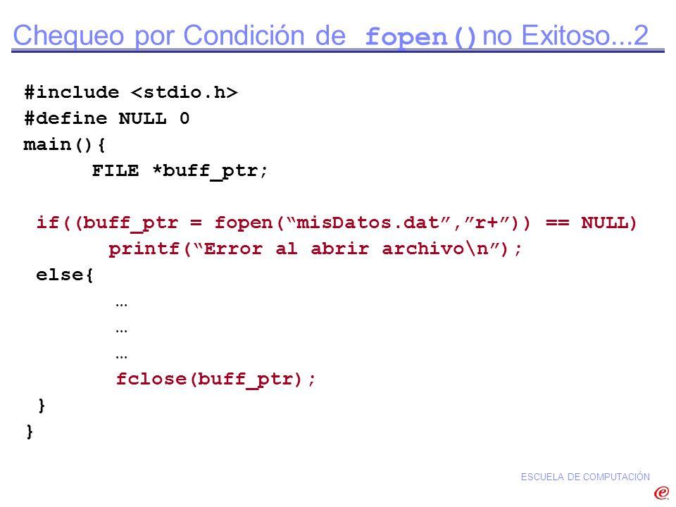 ESCUELA DE COMPUTACIÓN Chequeo por Condición de fopen() no Exitoso...2 #include #define NULL 0 main(){ FILE *buff_ptr; if((buff_ptr = fopen(misDatos.d