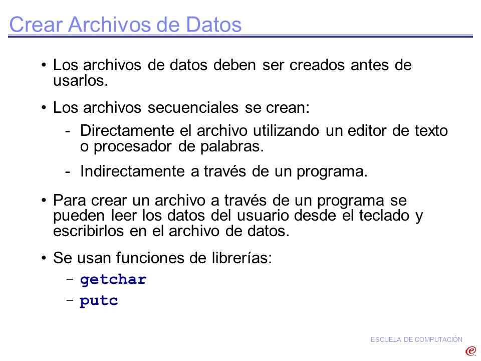 ESCUELA DE COMPUTACIÓN Crear Archivos de Datos Los archivos de datos deben ser creados antes de usarlos. Los archivos secuenciales se crean: -Directam