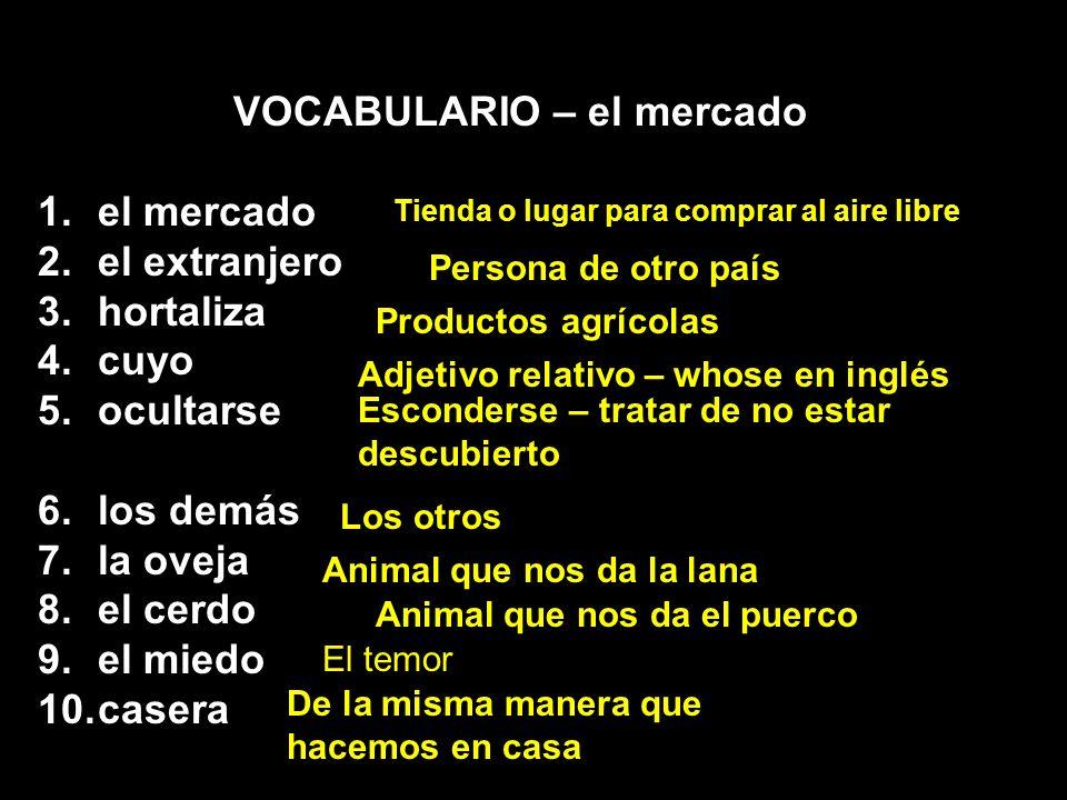 VOCABULARIO – el mercado 1.el mercado 2.el extranjero 3.hortaliza 4.cuyo 5.ocultarse 6.los demás 7.la oveja 8.el cerdo 9.el miedo 10.casera Tienda o l