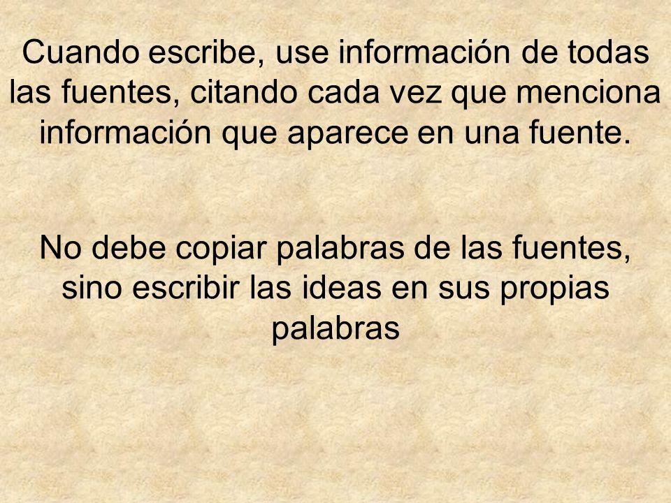 Cuando escribe, use información de todas las fuentes, citando cada vez que menciona información que aparece en una fuente. No debe copiar palabras de