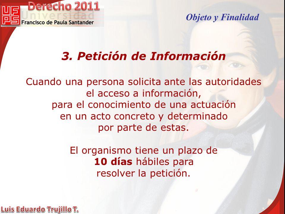 3. Petición de Información Cuando una persona solicita ante las autoridades el acceso a información, para el conocimiento de una actuación en un acto