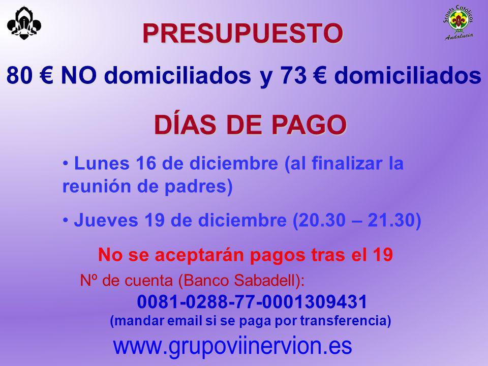 80 NO domiciliados y 73 domiciliados PRESUPUESTO DÍAS DE PAGO Lunes 16 de diciembre (al finalizar la reunión de padres) Jueves 19 de diciembre (20.30
