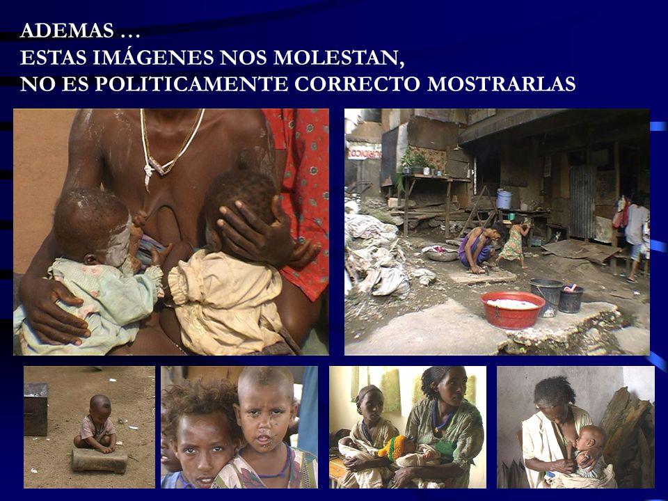 ADEMAS … ESTAS IMÁGENES NOS MOLESTAN, NO ES POLITICAMENTE CORRECTO MOSTRARLAS
