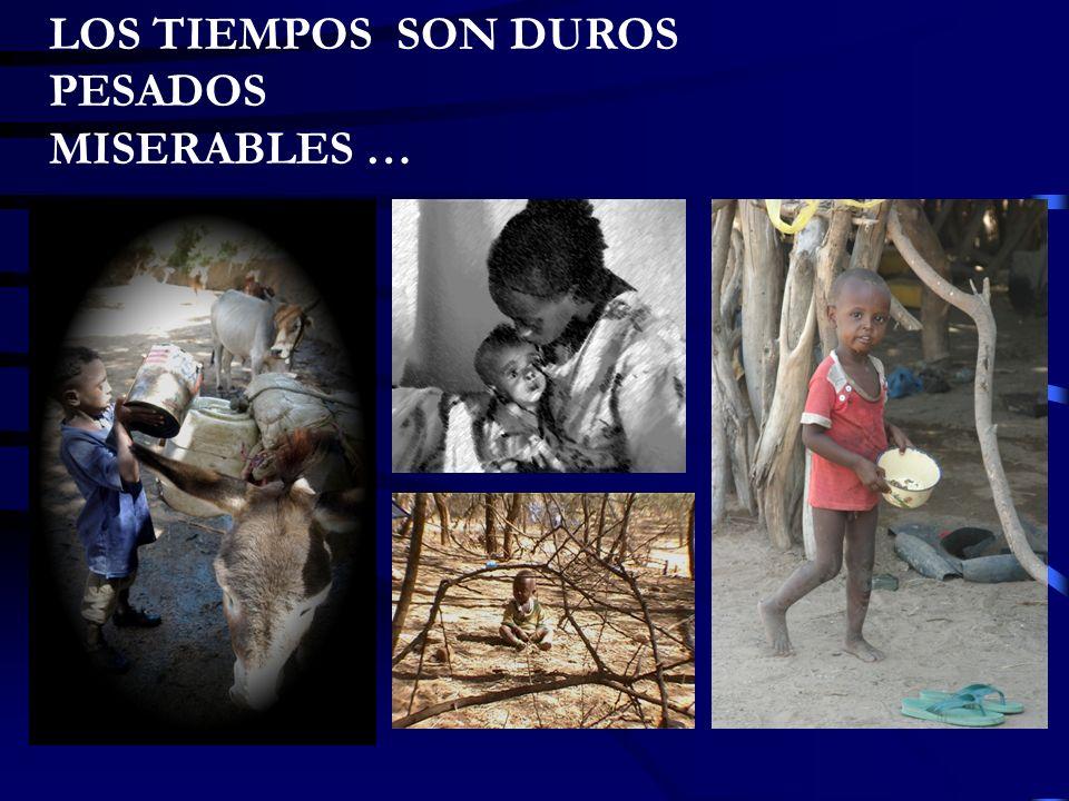 LOS TIEMPOS SON DUROS PESADOS MISERABLES …