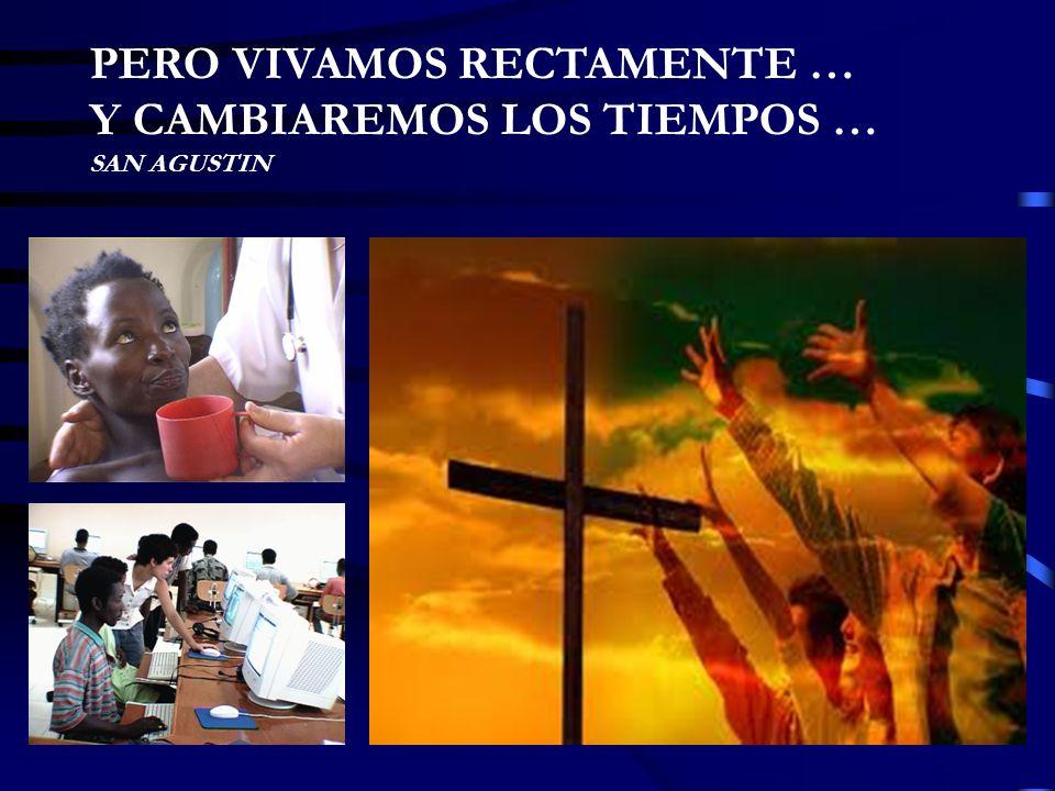 PERO VIVAMOS RECTAMENTE … Y CAMBIAREMOS LOS TIEMPOS … SAN AGUSTIN