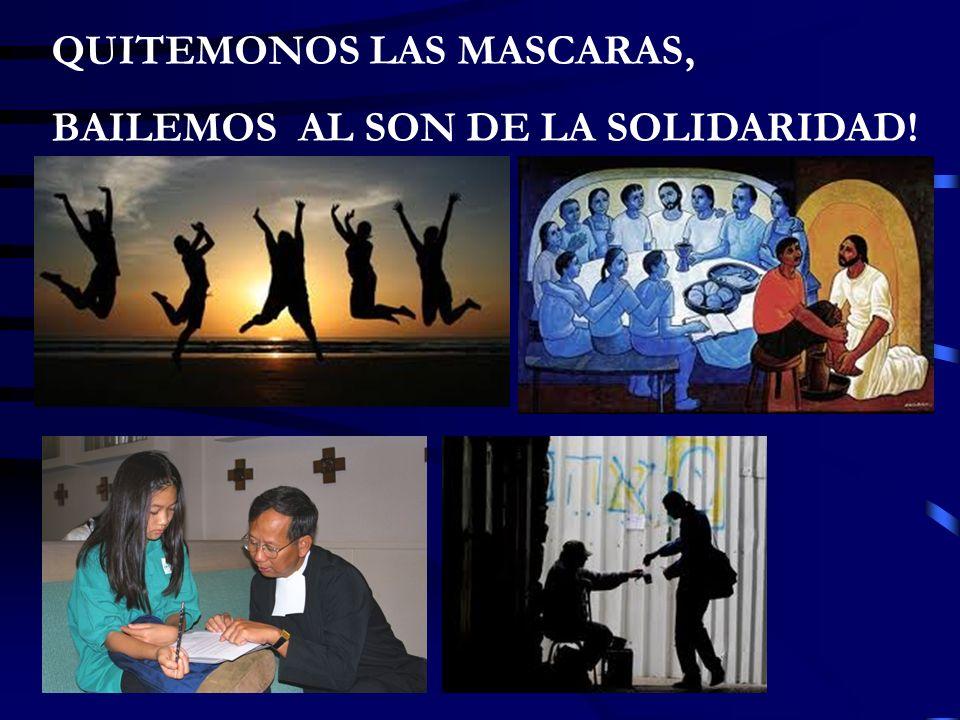 QUITEMONOS LAS MASCARAS, BAILEMOS AL SON DE LA SOLIDARIDAD!
