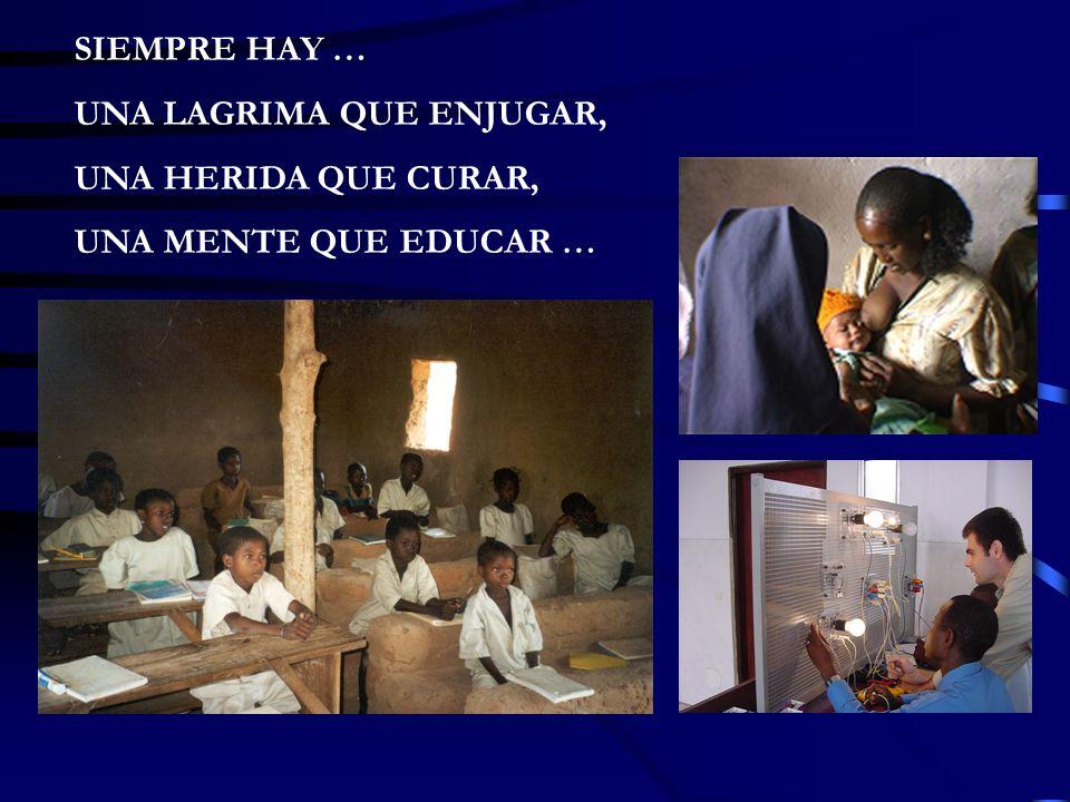 SIEMPRE HAY … UNA LAGRIMA QUE ENJUGAR, UNA HERIDA QUE CURAR, UNA MENTE QUE EDUCAR …