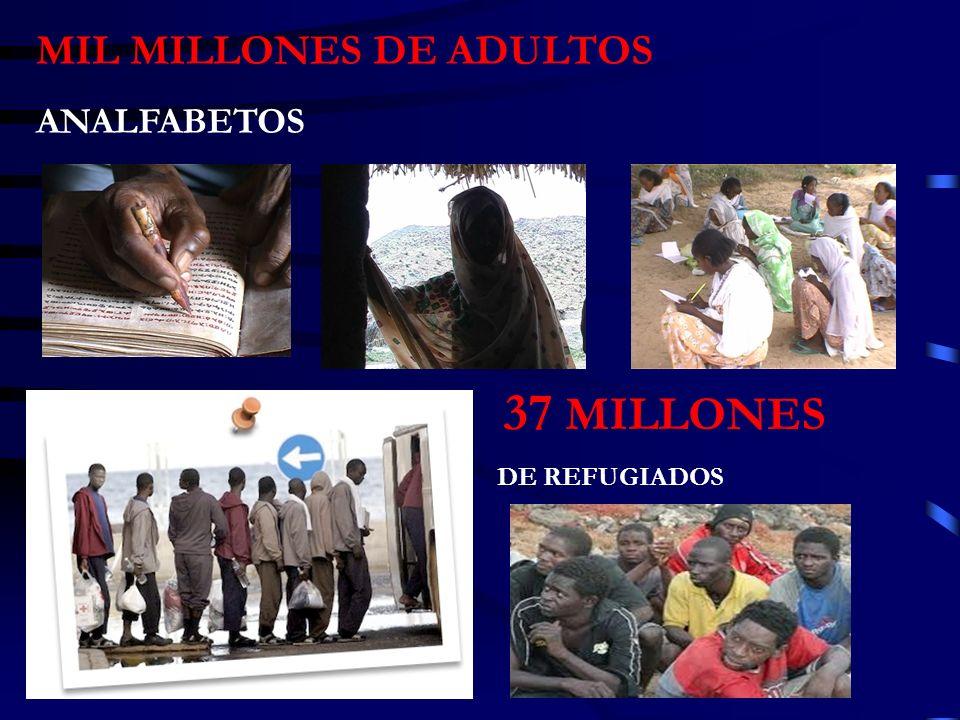 MIL MILLONES DE ADULTOS ANALFABETOS 37 MILLONES DE REFUGIADOS