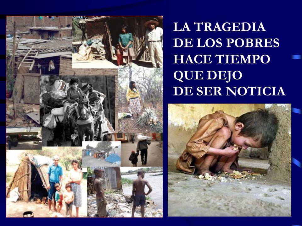 LA TRAGEDIA DE LOS POBRES HACE TIEMPO QUE DEJO DE SER NOTICIA