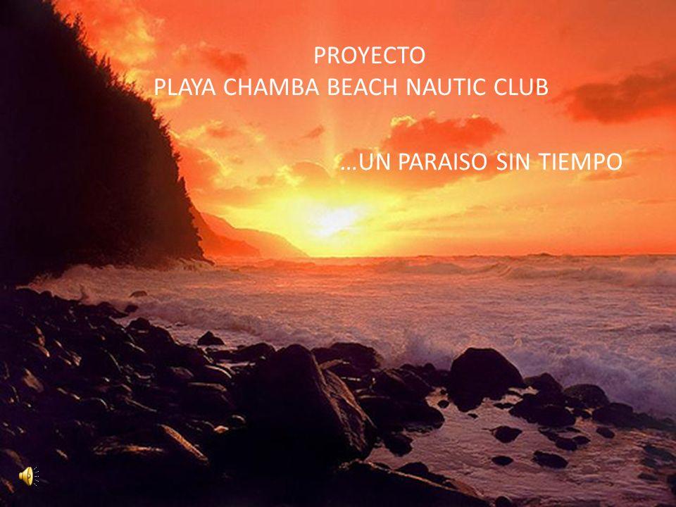 PROYECTO PLAYA CHAMBA BEACH NAUTIC CLUB …UN PARAISO SIN TIEMPO